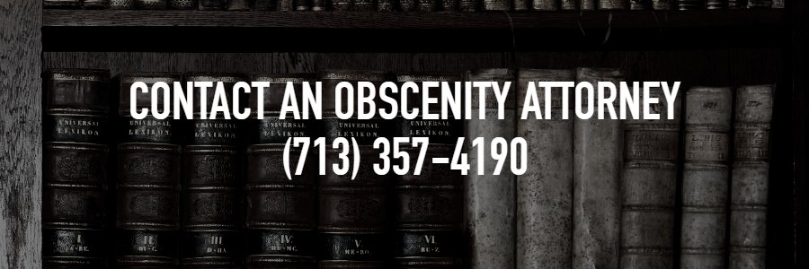 Contact an Obscenity Attorney